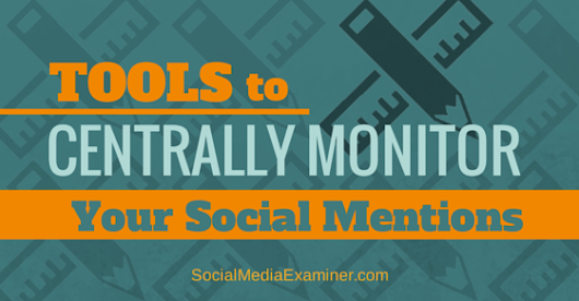 Tools to Centrally Monitor Your Social Mentions |