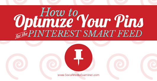How to Optimize Your Pins for the Pinterest Smart Feed |
