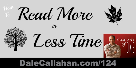 124: How to Read More in Less Time [Podcast] - Dale Callahan