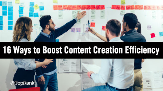 16 Ways to Be More Efficient with Content Creation