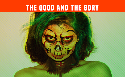 The Good and The Gory - Ouch My Ego! - Music, Art, & Culture Blog of the Rio Grande Valley