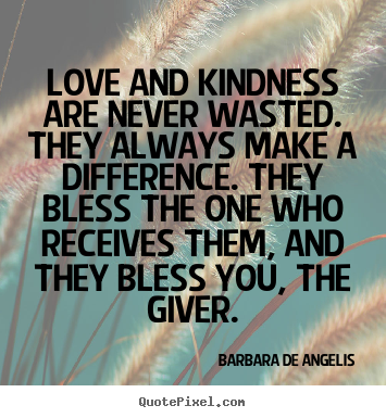 Quote About Love Love And Kindness Are Never Wasted They Always