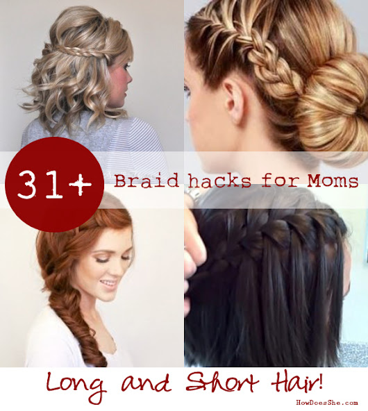 31+ Braid Hacks for Moms - for long and short hair
