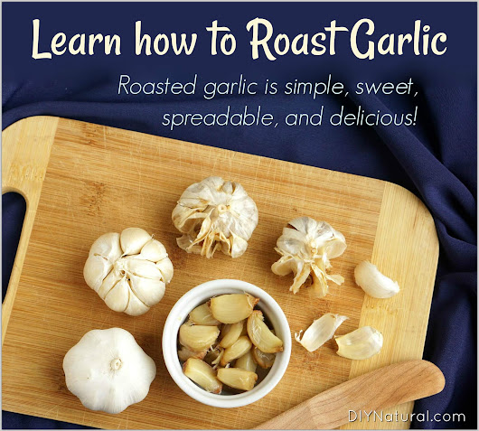 How to Roast Garlic: Roasted Garlic is A Sweet & Spreadable Health Food