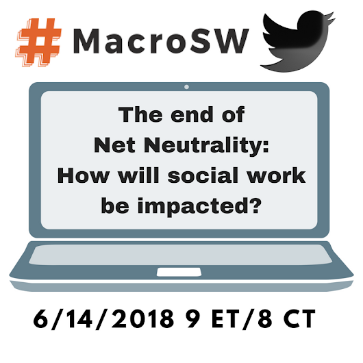 #MacroSW chat 6/14/2018: The end of Net Neutrality, and how social work may be impacted