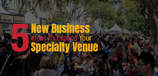 5 New Business Ideas to Expand Your Specialty Venue