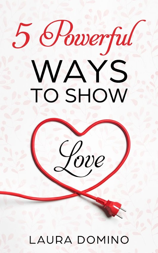 5 Powerful Ways to Show Love by Laura Domino - Indie Book Promo