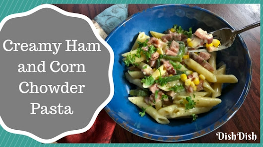 Easy Creamy Ham and Corn Chowder Pasta Recipe