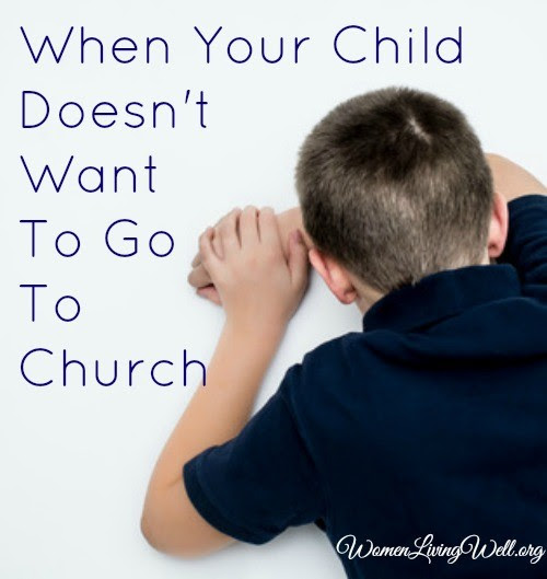 When Your Child Doesn't Want to Go To Church - Women Living Well
