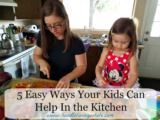 5 Easy Ways Your Kids Can Help In The Kitchen - Road to Living Whole
