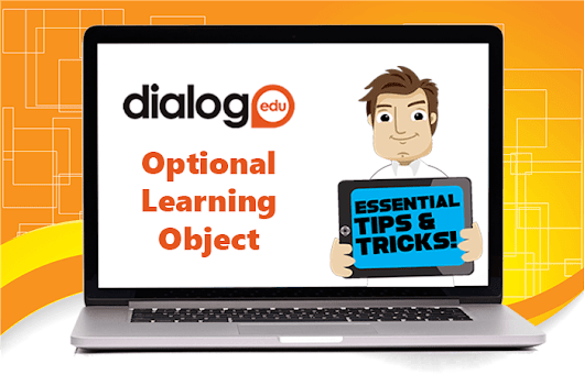 Tips and Tricks – Optional Learning Object | dialogEDU