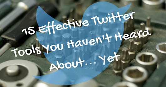 15 Effective Twitter Tools You Haven't Heard About... Yet