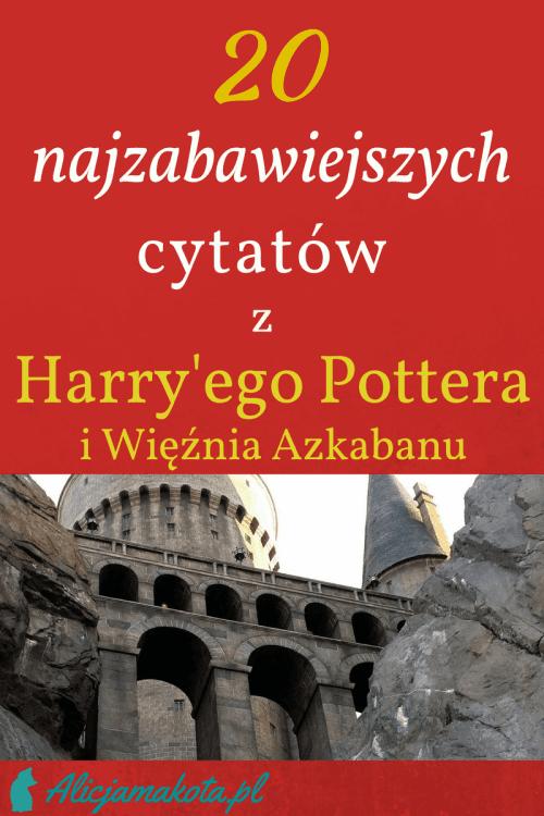 Harry Potter I Więzień Azkabanu 20 Cytatów I Zabawnych Fragmentów