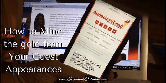 How to Mine the Gold from Your Guest Appearances on the Audacity2Lead Show - Business Visibility Solutions for Service-Based Entrepreneurs - Stephanie LH Calahan