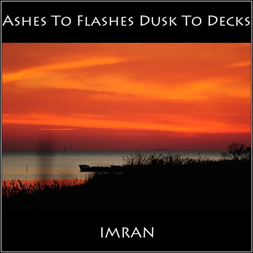 Ashes To Flashes, Dusk To Decks - IMRAN™ by ImranAnwar