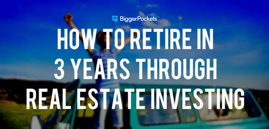 How to Retire in 3 Years Through Real Estate Investing