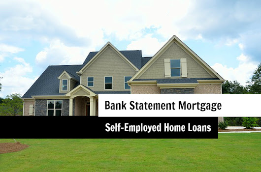 Bank Statement Mortgage | Self-Employed Home Loans