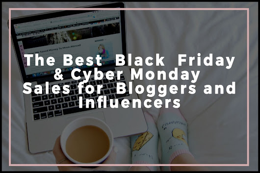 The Best Black Friday & Cyber Monday Sales for Bloggers and Influencers