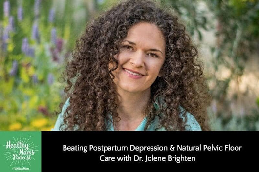 Postpartum Depression & Pelvic Floor Care with Dr. Jolene Brighten
