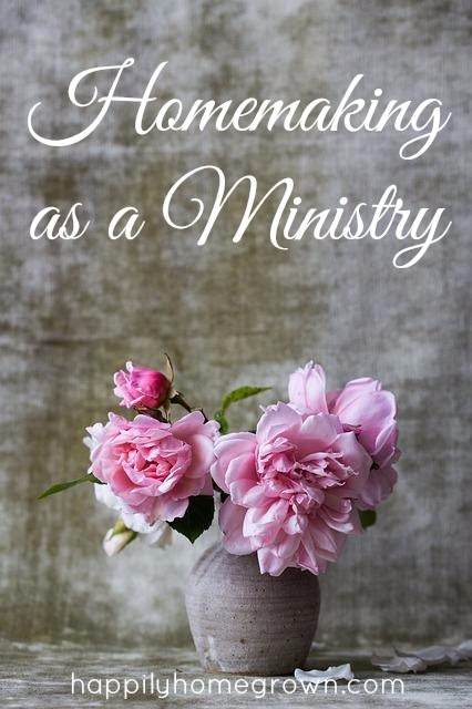 Homemaking as a Ministry - Happily Homegrown