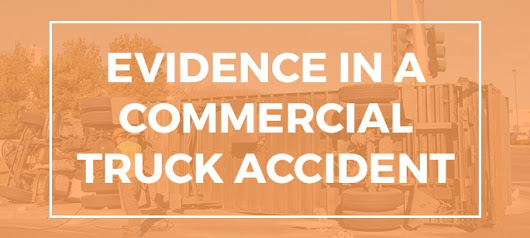 Evidence in a Commercial Truck Accident Case