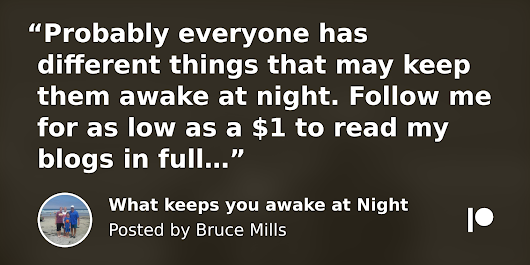 What keeps you awake at Night | Bruce Mills on Patreon
