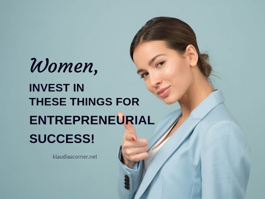 WOMEN - Invest In These Things For Entrepreneurial Success!