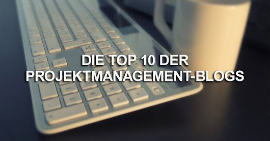 Die Top 10 der Projektmanagement-Blogs