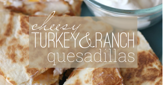 Cheesy Turkey and Ranch Quesadillas