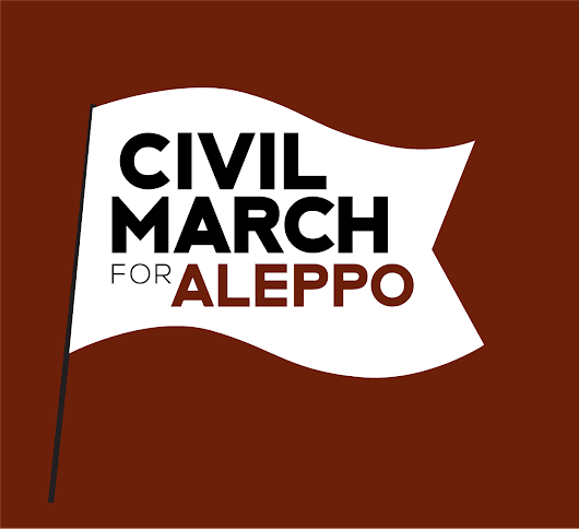 Civil March for Aleppo - #CivilMarchForAleppo