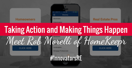Taking Action and Making Things Happen: Meet Rob Morelli of HomeKeepr #InnovatorsRE | Katie Lance