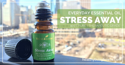 Everyday Essential Oils: Stress Away