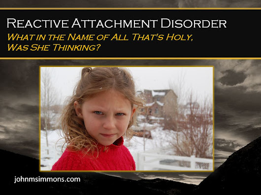 RAD Thinking: Reactive Attachment Disorder