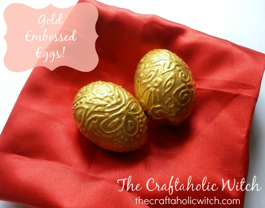 Create Gold Embossed Eggs | The Craftaholic Witch