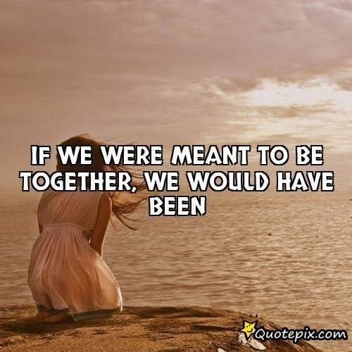 Quotes About Were Meant To Be Together 28 Quotes