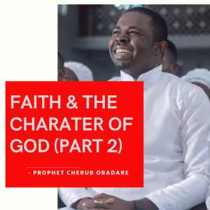Faith And The Character Of God part 2 - Prophet Cherub Obadare
