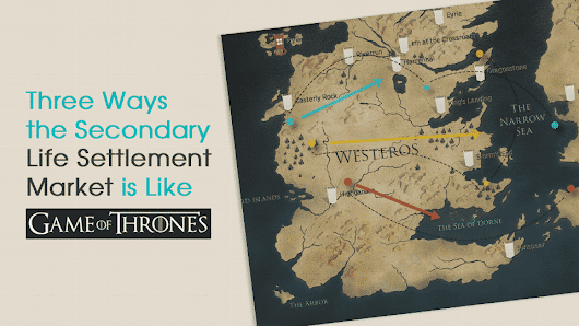 "3 Ways the Secondary Life Settlement Market is Like ""Game of Thrones"" 