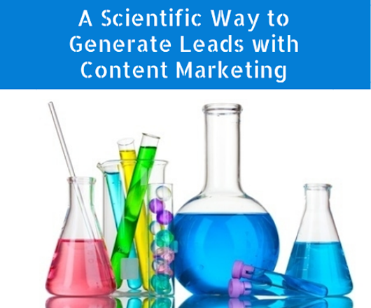 A Scientific Way To Generate Leads With Content Marketing