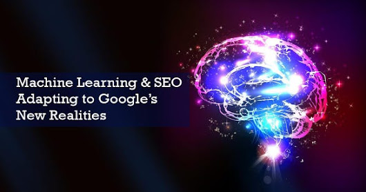 SEO & Machine Learning: Adapting To Google's New Realities