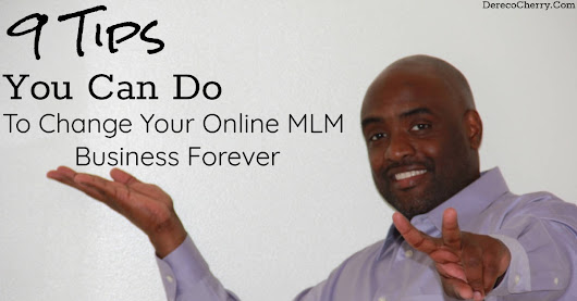 9 Tips You Can Do To Change Your Online MLM Business Forever - Dereco Cherry