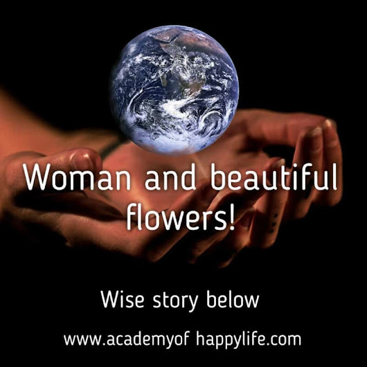 Woman and beautiful flowers! - Academy of happy life