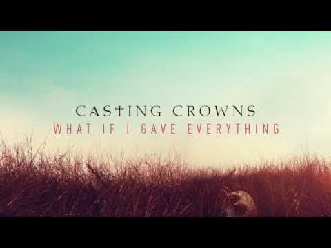 What If I Gave Everything Lyrics - Casting Crowns