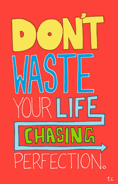 Don't waste your life chasing perfection | t3hwin.com