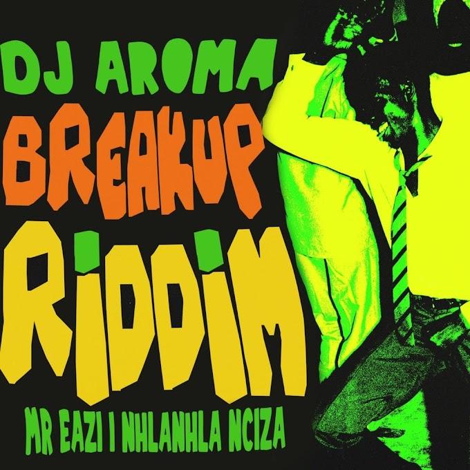 "[Lyric Video] DJ Aroma, Mr Eazi, Nhlanhla Nciza – ""Breakup Riddim Lyrics"""