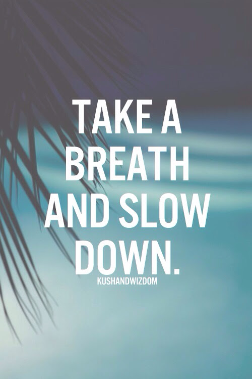 Take A Breath And Slow Down Pictures Photos And Images For