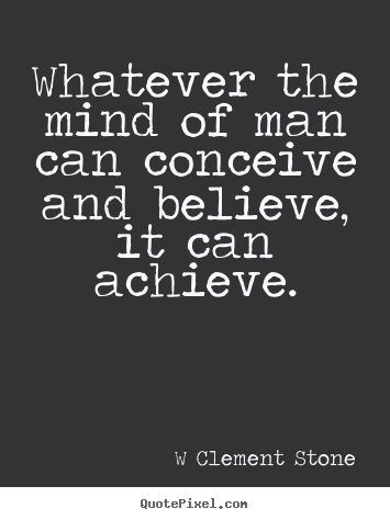 Inspirational Quotes Whatever The Mind Of Man Can Conceive And