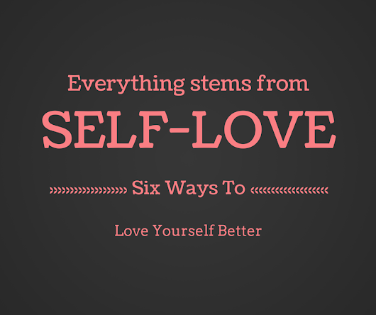Six Ways to Love Yourself Better