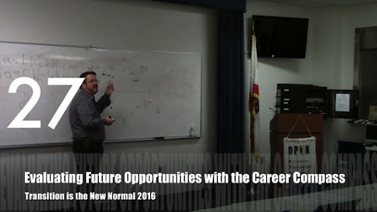 Career Opportunities with Douglas E. Welch » Evaluating Future Opportunities with the Career Compass from Transition is the New Normal 2016 [Audio] (0:53)