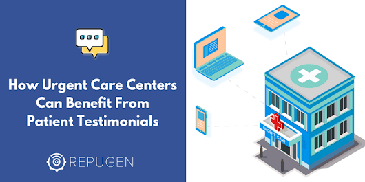 How Urgent Care Centers Can Benefit From Patient Testimonials