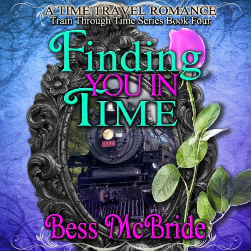 Finding You in Time: Train Through Time, Book 4 Audiobook | Bess McBride | Audible.com